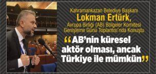 """""""AB'nin küresel aktör olması, ancak Türkiye ile mümkün"""""""