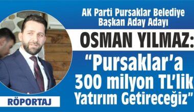 """Osman Yılmaz: """"Pursaklar'a 300 Milyonluk Yatırım Getireceğiz!"""""""