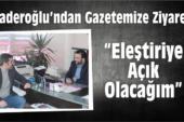 Kaderoğlu'ndan Gazetemize Ziyaret