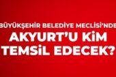 Büyükşehir'de Akyurt'u kim temsil edecek?
