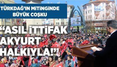 Hakan Türkdağ: Asıl İttifak Akyurt Halkıyla!
