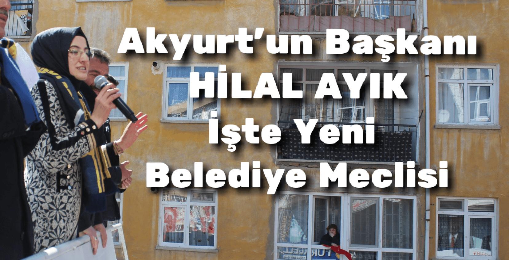 Akyurt'un Başkanı Hilal Ayık…İşte Yeni Belediye Meclisi