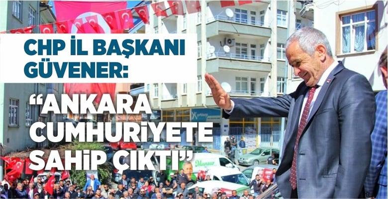 Güvener: Ankara Demokrasiye ve Cumhuriyete Sahip Çıktı