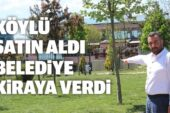 Köylü Satın Aldı Belediye Kiraya Verdi