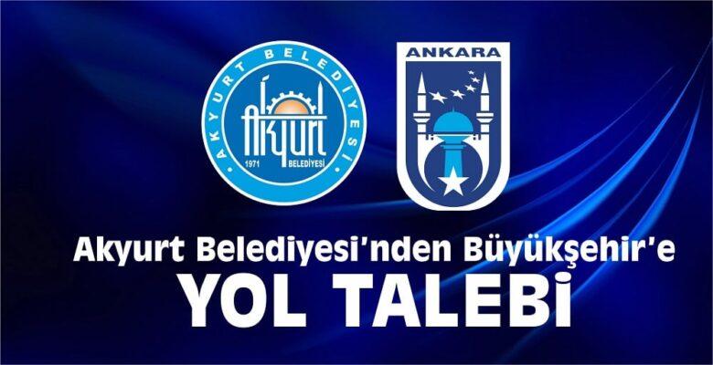 Akyurt'tan Büyükşehir'e Yol Talebi