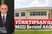 TURKTIPSAN'dan Milli Serum Atılımı