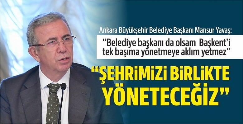 Başkan Yavaş: Ankara'yı birlikte yöneteceğiz