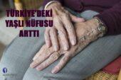 Türkiye'deki Yaşlı Nüfus Arttı