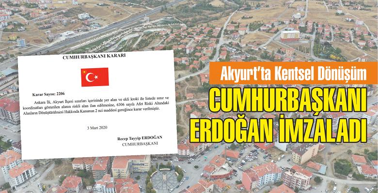 Akyurt'ta Kentsel Dönüşüm. Cumhurbaşkanı Erdoğan imzaladı