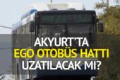 Akyurt'ta EGO otobüs hattı uzatılacak mı?