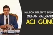 Kalecik Başkanı Duhan Kalkan'ın Acı Günü