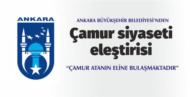 Ankara Büyükşehir Belediyesi: Çamur, atanın eline bulaşmaktadır