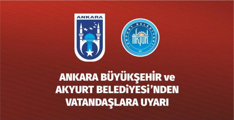 Büyükşehir ve Akyurt Belediyesi'nden benzer uyarı